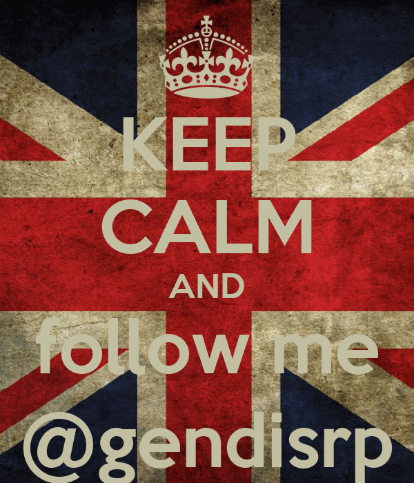 KEEP CALM AND follow me @gendisrp