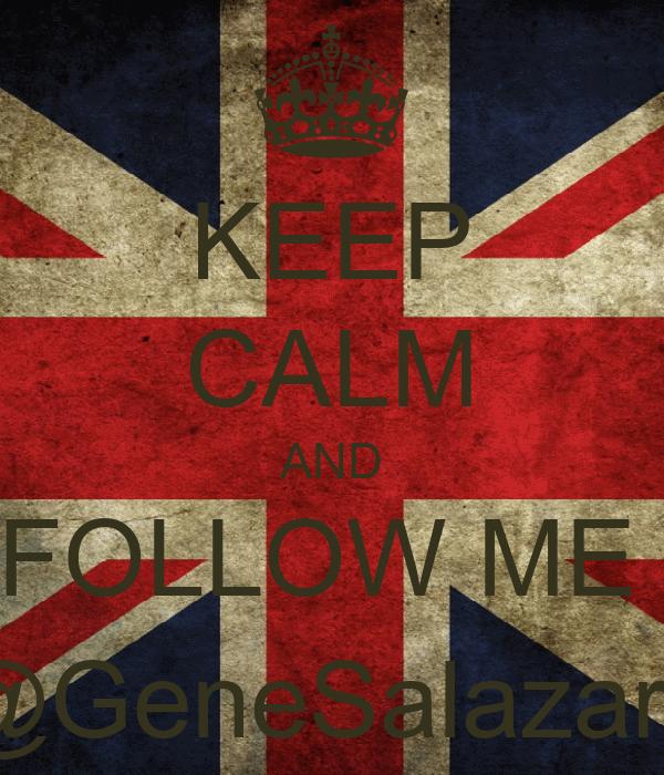 KEEP CALM AND FOLLOW ME  @GeneSalazar_