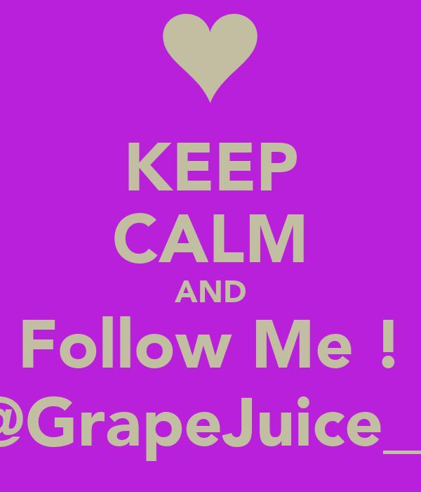 KEEP CALM AND Follow Me ! @GrapeJuice__