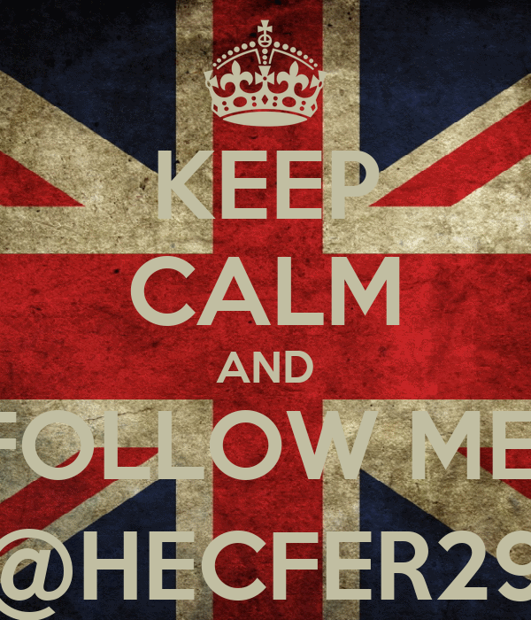 KEEP CALM AND FOLLOW ME  @HECFER29