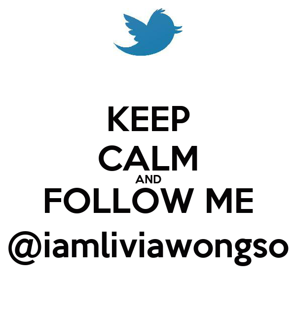 KEEP CALM AND FOLLOW ME @iamliviawongso