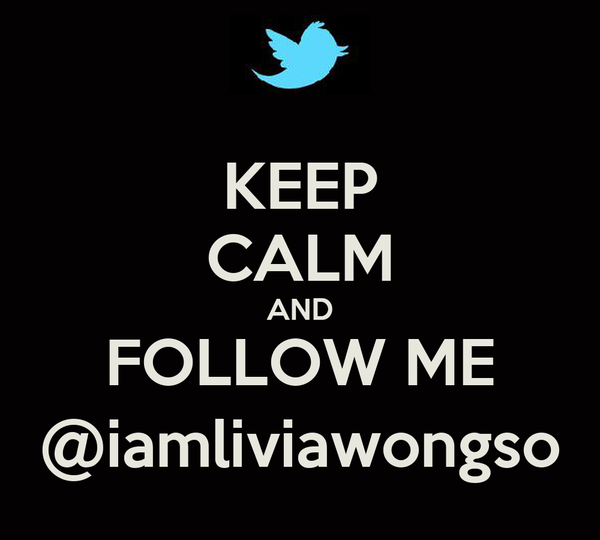 KEEP CALM AND FOLLOW ME @iamliviawongso