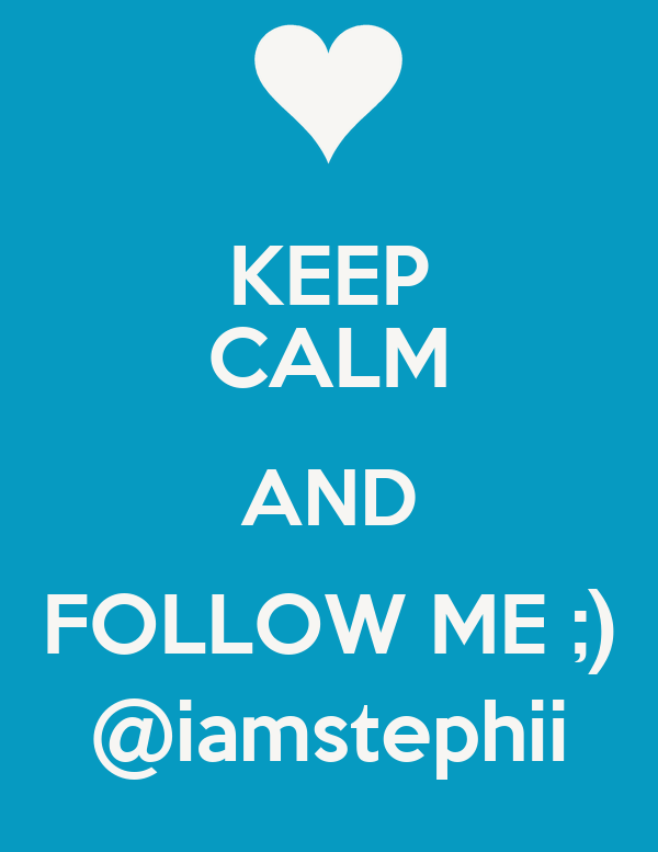 KEEP CALM AND FOLLOW ME ;) @iamstephii