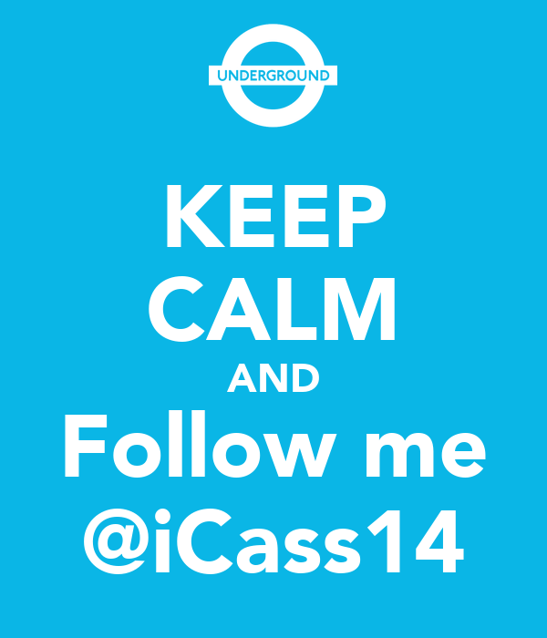 KEEP CALM AND Follow me @iCass14