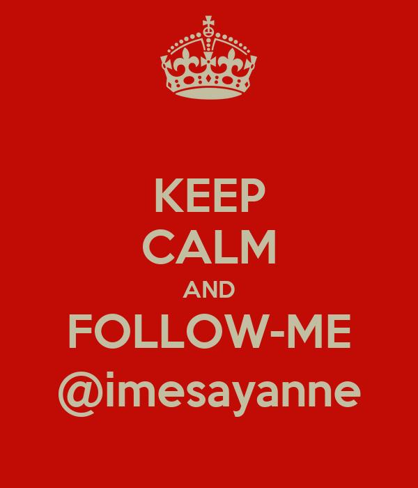 KEEP CALM AND FOLLOW-ME @imesayanne