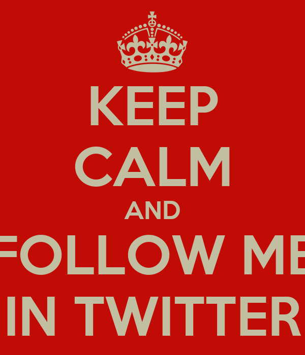 KEEP CALM AND FOLLOW ME IN TWITTER