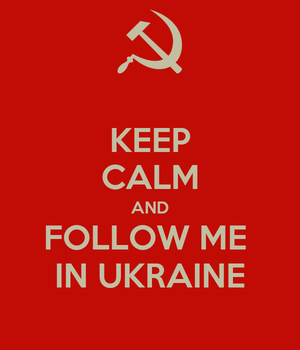 KEEP CALM AND FOLLOW ME  IN UKRAINE