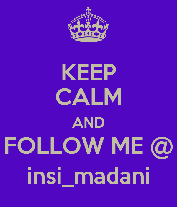 KEEP CALM AND FOLLOW ME @ insi_madani