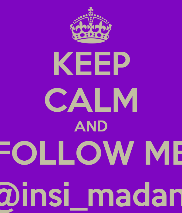 KEEP CALM AND FOLLOW ME @insi_madani