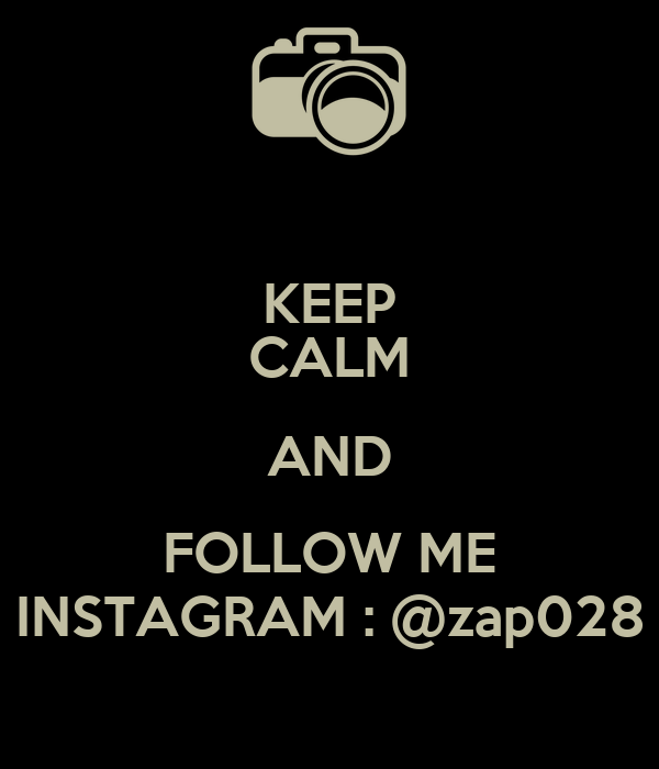 KEEP CALM AND FOLLOW ME INSTAGRAM : @zap028