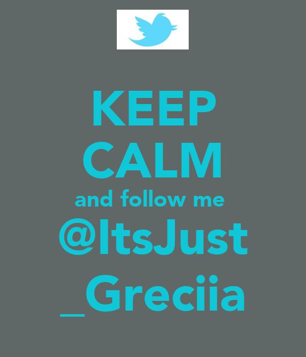 KEEP CALM and follow me  @ItsJust _Greciia