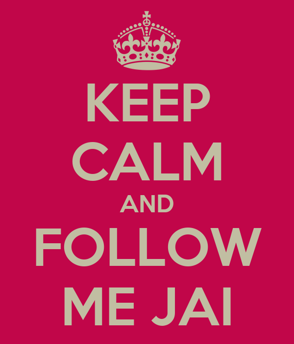 KEEP CALM AND FOLLOW ME JAI