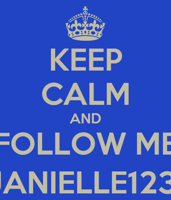 KEEP CALM AND FOLLOW ME @JANIELLE12334