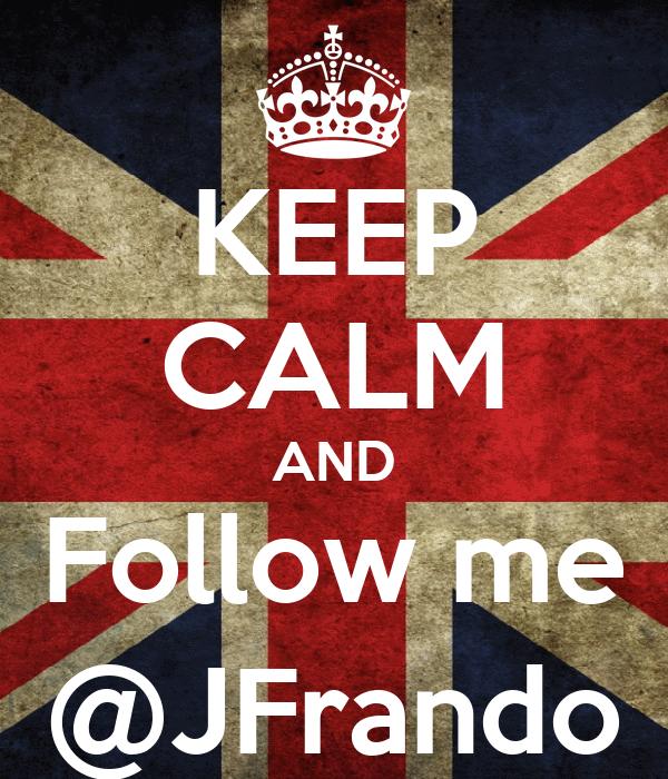 KEEP CALM AND Follow me @JFrando