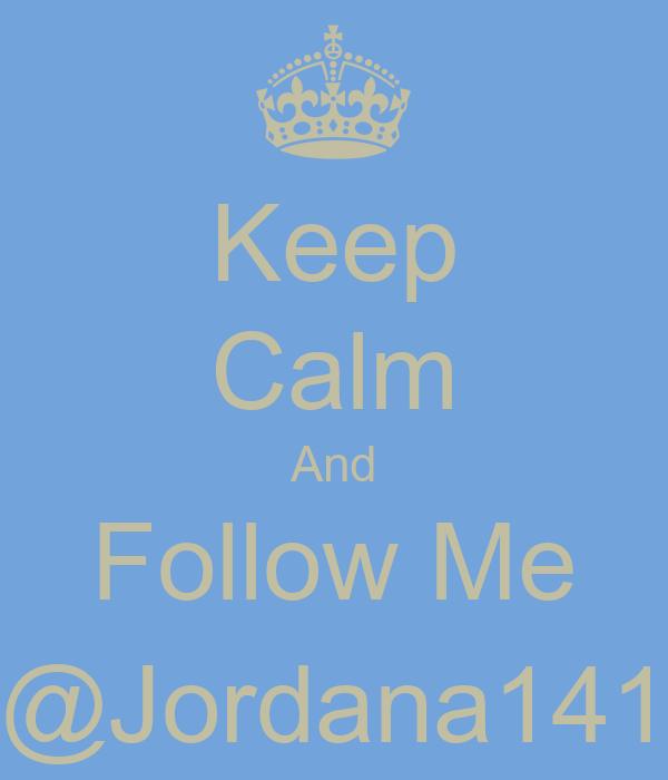Keep Calm And Follow Me @Jordana141