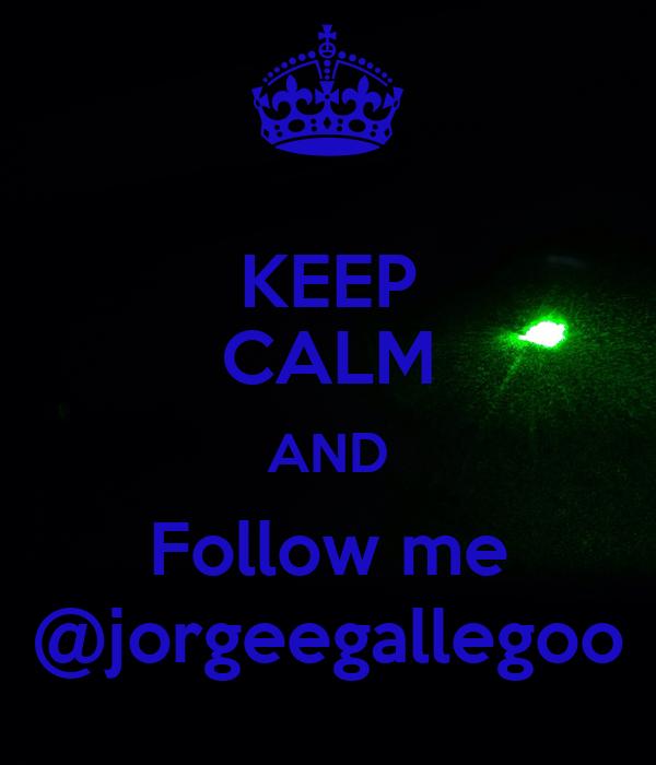 KEEP CALM AND Follow me @jorgeegallegoo