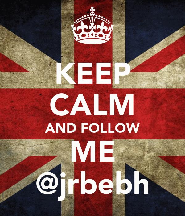 KEEP CALM AND FOLLOW ME @jrbebh