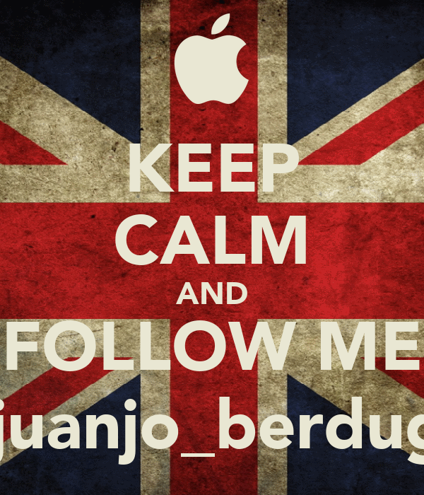 KEEP CALM AND FOLLOW ME @juanjo_berdugo
