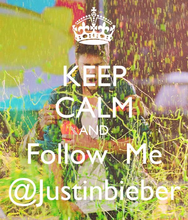 KEEP CALM AND Follow  Me @Justinbieber