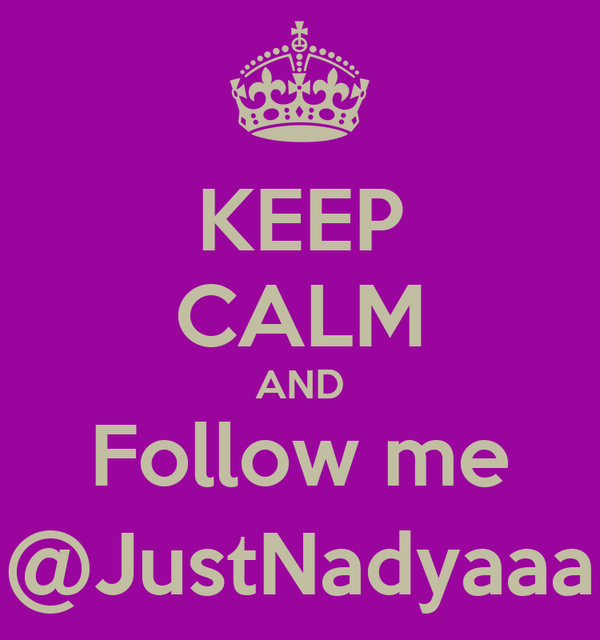 KEEP CALM AND Follow me @JustNadyaaa