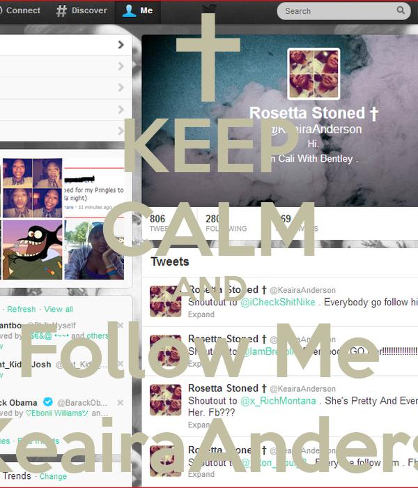 KEEP CALM AND Follow Me  @KeairaAnderson