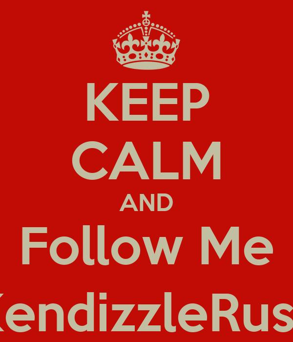 KEEP CALM AND Follow Me (@KendizzleRusher)