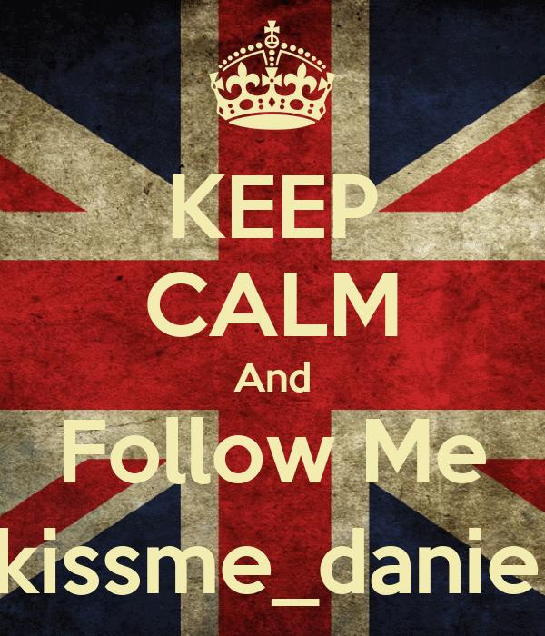 KEEP CALM And Follow Me @kissme_danielle