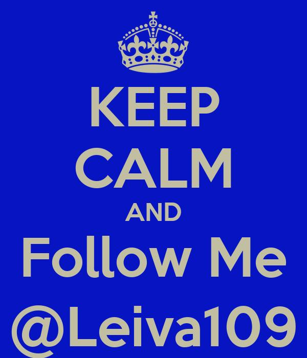 KEEP CALM AND FollowMe @Leiva109