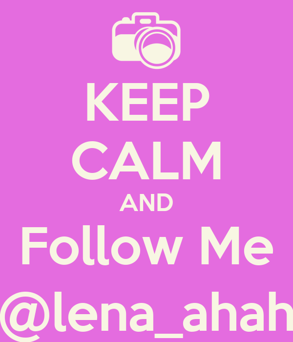 KEEP CALM AND Follow Me @lena_ahah