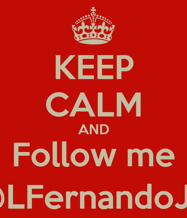 KEEP CALM AND Follow me @LFernandoJC