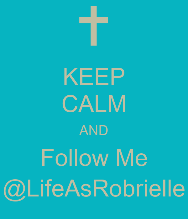 KEEP CALM AND Follow Me @LifeAsRobrielle