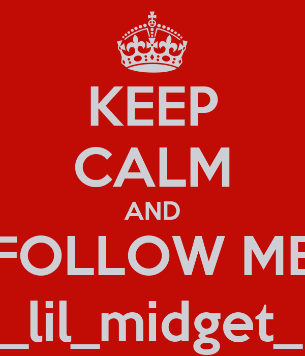 KEEP CALM AND FOLLOW ME _lil_midget_
