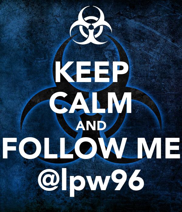 KEEP CALM AND FOLLOW ME @lpw96