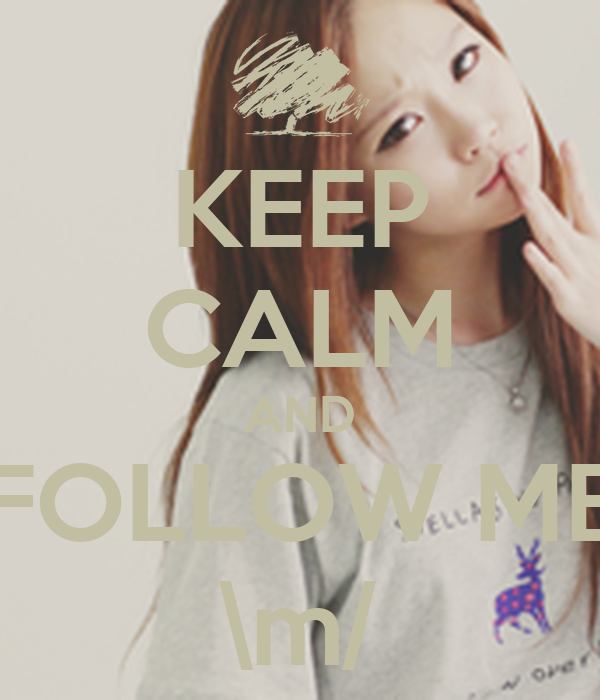 KEEP CALM AND FOLLOW ME \m/