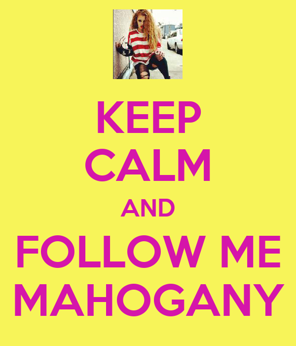 KEEP CALM AND FOLLOW ME MAHOGANY