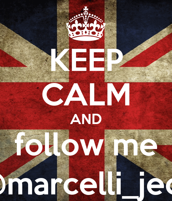 KEEP CALM AND follow me @marcelli_jeca