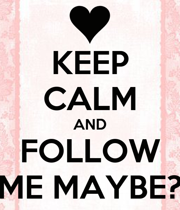 KEEP CALM AND FOLLOW ME MAYBE?