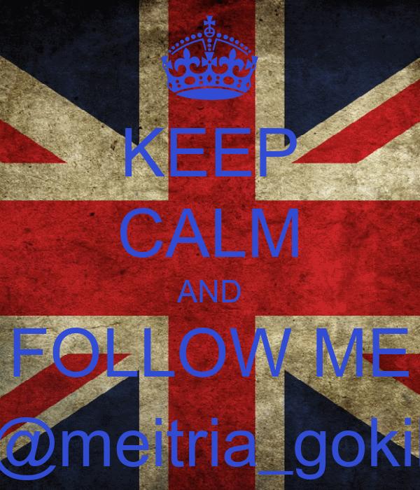 KEEP CALM AND FOLLOW ME @meitria_gokil