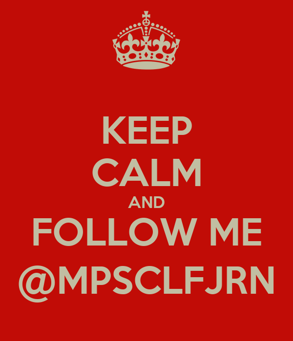 KEEP CALM AND FOLLOW ME @MPSCLFJRN