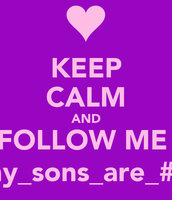 KEEP CALM AND FOLLOW ME  @my_sons_are_#1♥♥♥