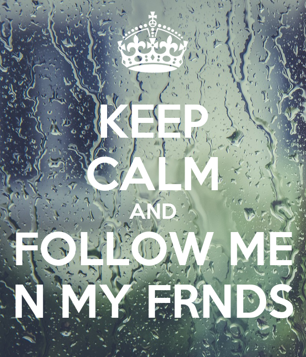 KEEP CALM AND FOLLOW ME N MY FRNDS