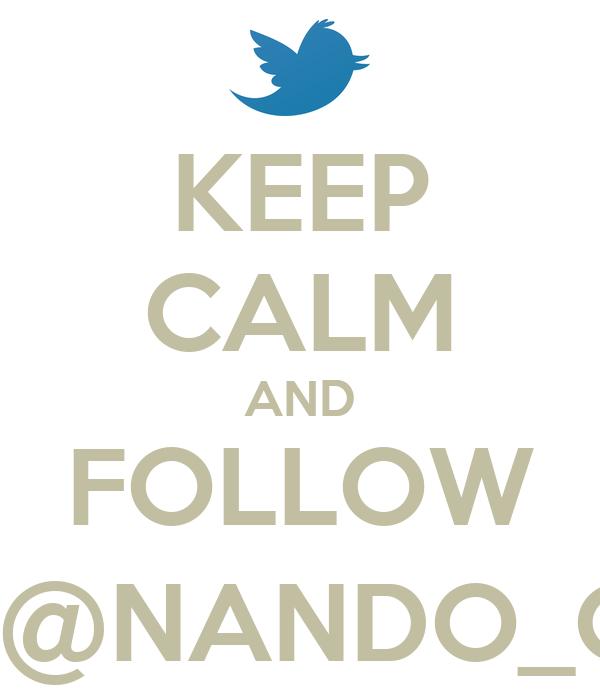KEEP CALM AND FOLLOW ME @NANDO_GLZ