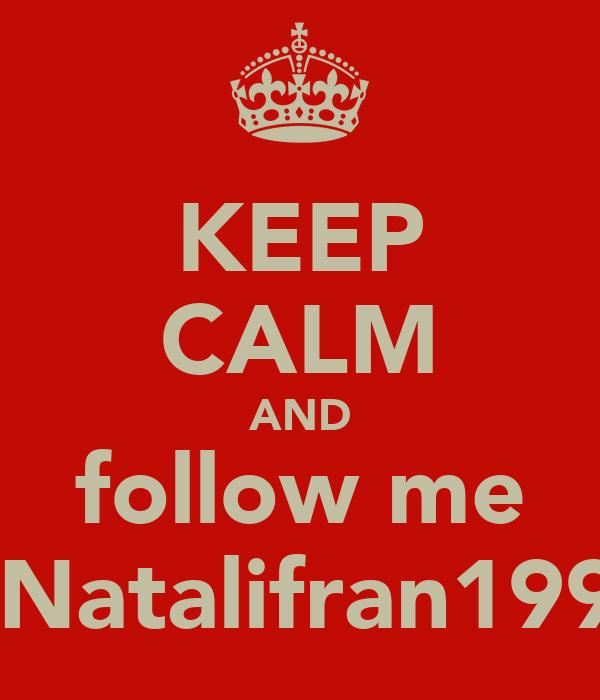KEEP CALM AND follow me @Natalifran1999