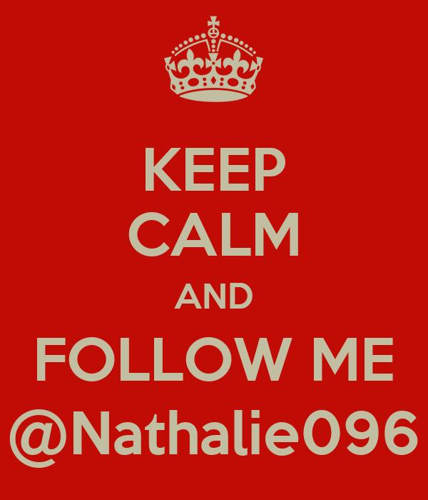 KEEP CALM AND FOLLOW ME @Nathalie096