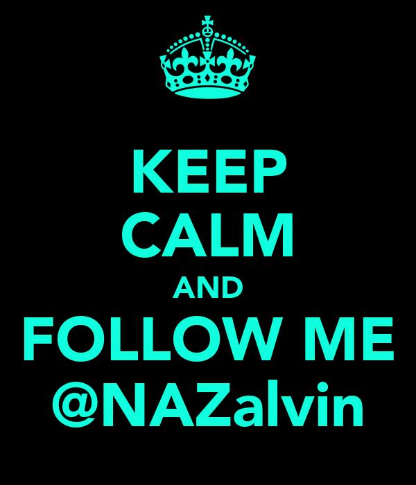 KEEP CALM AND FOLLOW ME @NAZalvin