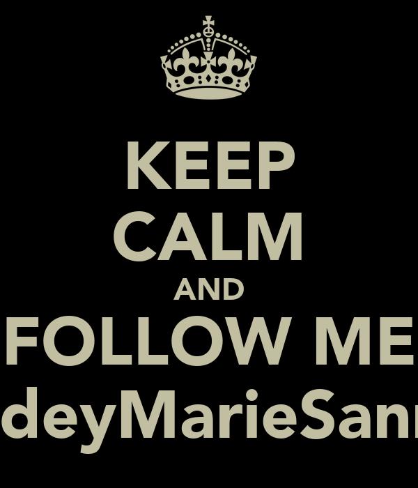 KEEP CALM AND FOLLOW ME @NdeyMarieSanneh