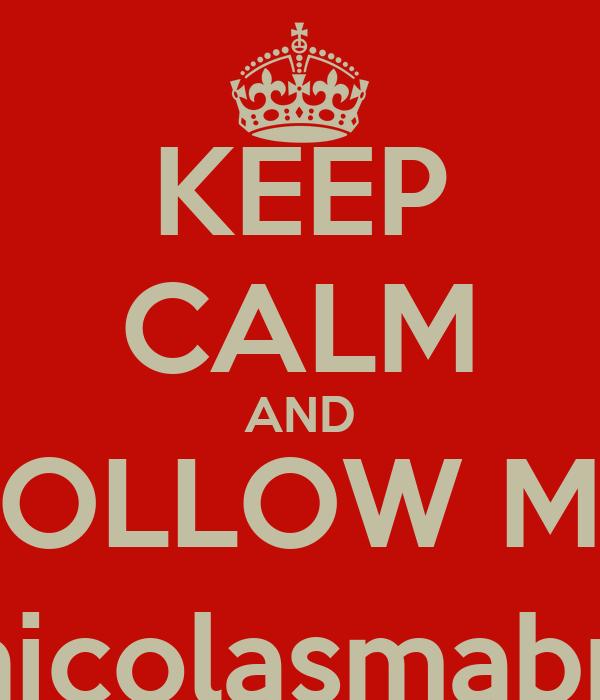 KEEP CALM AND FOLLOW ME @nicolasmabreu