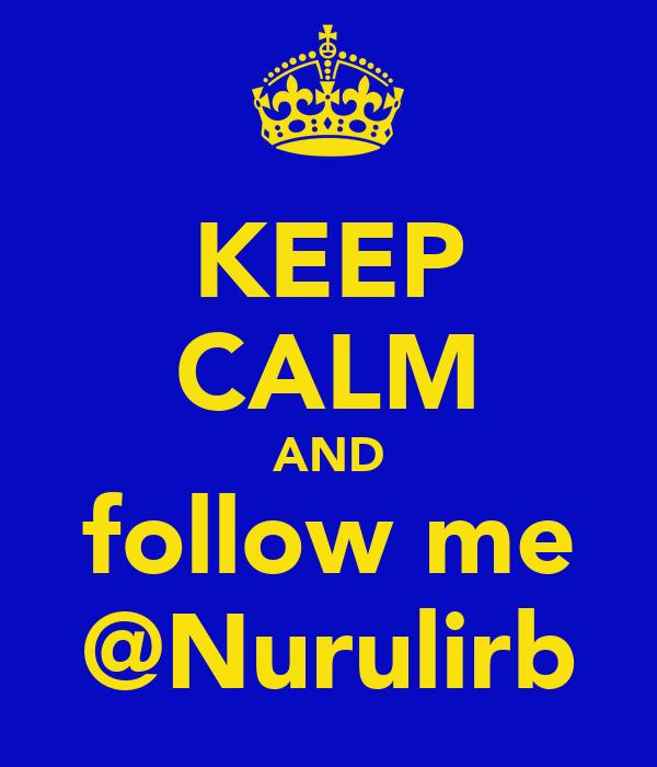 KEEP CALM AND follow me @Nurulirb