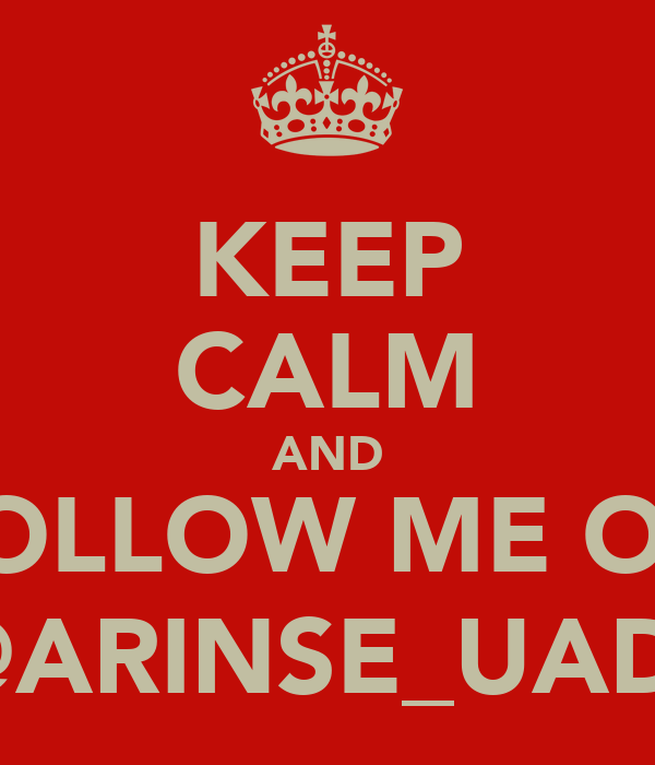 KEEP CALM AND FOLLOW ME ON  @ARINSE_UADE