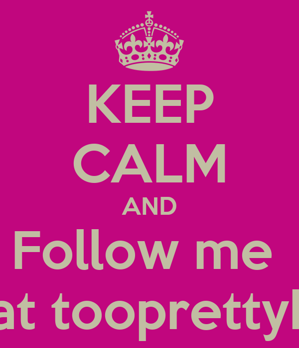 KEEP CALM AND Follow me  On ig at tooprettykishay